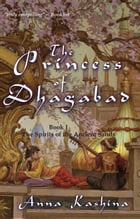 The Princess of Dhagabad: The Spirits of the Ancient Sands, #1 by Anna Kashina
