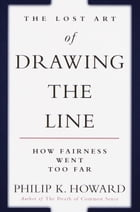 The Lost Art of Drawing the Line: How Fairness Went Too Far by Philip K. Howard