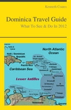 Dominica (Caribbean) Travel Guide - What To See & Do by Kenneth Coates