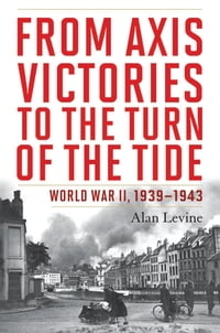 From Axis Victories to the Turn of the Tide: World War II, 1939-1943