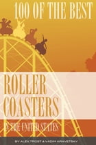 100 of the Best Roller Coasters In the United States by alex trostanetskiy