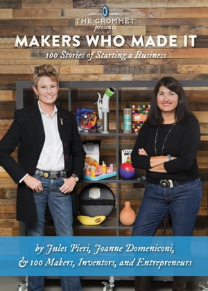 Makers Who Made It: 100 Stories of Starting a Business by Jules Pieri