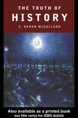 Book The Truth of History by Behan McCullagh, C.