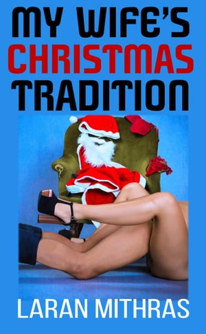 My Wife's Christmas Tradition by Laran Mithras