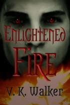Enlightened Fire by V. K. Walker