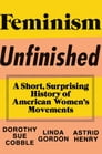 Feminism Unfinished: A Short, Surprising History of American Women's Movements Cover Image