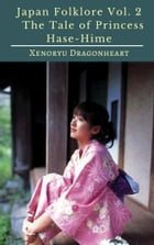Japan Folklore Vol. 2 The Tale of Princess Hase-Hime by Xenoryu Dragonheart