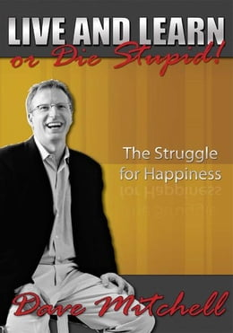 Book Live and Learn or Die Stupid!: The Struggle for Happiness by Dave Mitchell