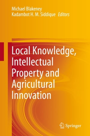 Local Knowledge, Intellectual Property and Agricultural Innovation by Michael Blakeney