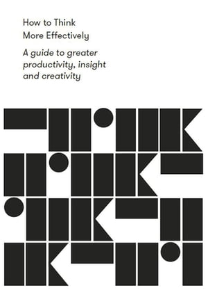 How to Think More Effectively: A guide to greater productivity, insight and creativity by The School of Life