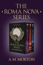 The Roma Nova Series I-III (Second edition): Box Set 1: INCEPTIO, PERFIDITAS, SUCCESSIO by Alison Morton