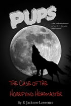 PUPS - The Case Of The Horrifying Headmaster by Robert Jackson-Lawrence