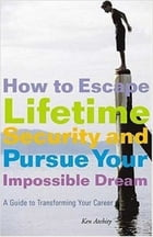How to Escape Lifetime Security and Pursue Your Impossible Dream: A Guide to Transforming Your…
