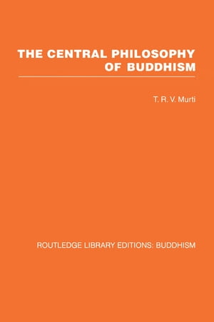 The Central Philosophy of Buddhism A Study of the Madhyamika System