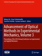 Advancement of Optical Methods in Experimental Mechanics, Volume 3: Proceedings of the 2014 Annual Conference on Experimental and Applied Mechanics by Helena Jin