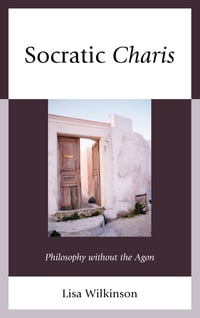 Socratic Charis: Philosophy without the Agon