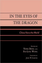 In the Eyes of the Dragon: China Views the World by Yong Deng