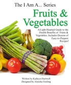 Fruits & Vegetables: A Light-Hearted Guide to the Health Benefits of Fruits & Vegetables by Kathryn Hartwell