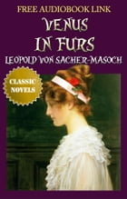 VENUS IN FURS Classic Novels: New Illustrated [Free Audiobook Links] by LEOPOLD VON SACHER-MASOCH