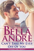 Can't Take My Eyes Off Of You: New York Sullivans Spinoff (Summer Lake, Book 2) by Bella Andre