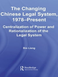 The Changing Chinese Legal System, 1978 – Present: Centralization of Power and Rationalization of…