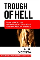 Trough of Hell: How to Wrap Up the Middle of Your Story with Maximum Impact by H. R. D'Costa