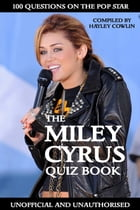 The Miley Cyrus Quiz Book by Hayley Cowlin