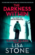 The Darkness Within: A heart-pounding thriller that will leave you reeling by Lisa Stone