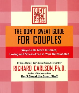 The Don't Sweat Guide for Couples Ways to Be More Intimate,  Loving and Stress-Free in Your Relationship
