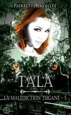 La malédiction Tsigane 5: Tala by Pierrette Lavallée