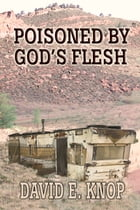 Poisoned by God's Flesh: A Peter Romero Mystery by David E. Knop