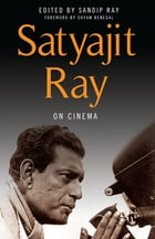 Satyajit Ray on Cinema by Satyajit Ray