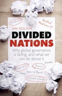 Divided Nations: Why global governance is failing, and what we can do about it: Why global…