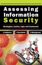 Assessing Information Security: Strategies, Tactics, Logic and Framework by Andrew Vladimirov
