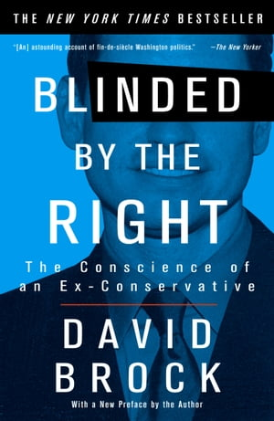 Blinded by the Right: The Conscience of an Ex-Conservative by David Brock