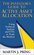 The Investor's Guide to Active Asset Allocation: Using Technical Analysis and ETFs to Trade the Markets by Martin Pring