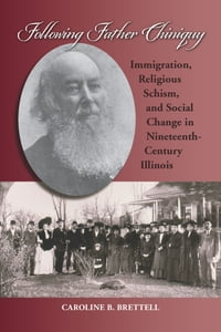 Following Father Chiniquy: Immigration, Religious Schism, and Social Change in Nineteenth-Century…