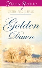 Golden Dawn by Cathy Marie Hake
