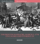 The Boston Massacre, March 5, 1770, Its Causes and Its Results by Frederic Kidder