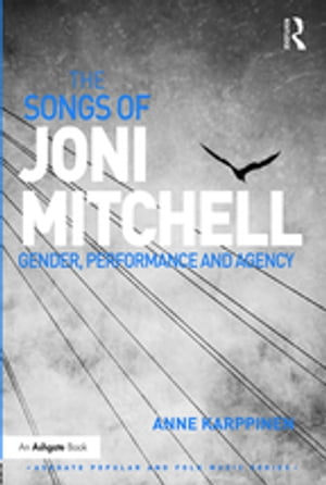 The Songs of Joni Mitchell Gender,  Performance and Agency