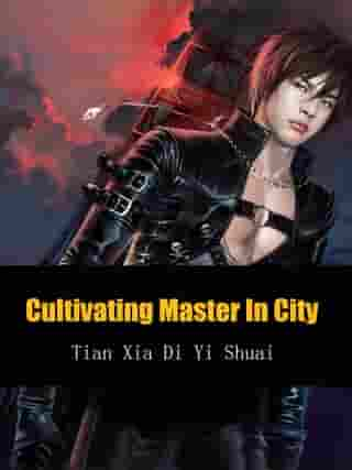 Cultivating Master In City: Volume 5
