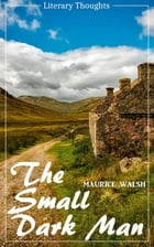 The Small Dark Man (Maurice Walsh) (Literary Thoughts Edition) by Maurice Walsh