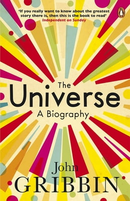 Book The Universe: A Biography by John Gribbin