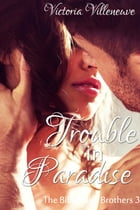 Trouble in Paradise (The Billionaire Brothers 3) by Victoria Villeneuve