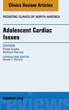 Adolescent Cardiac Issues, An Issue of Pediatric Clinics, E-Book by Richard Humes, MD