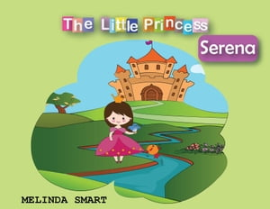 The Little Princess Serena: The Little Princess Serena, #1 by Melinda Smart