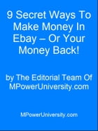 9 Secret Ways To Make Money In Ebay – Or Your Money Back! by Editorial Team Of MPowerUniversity.com