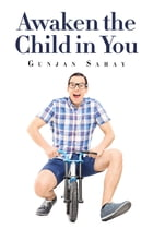 Awaken the Child in You by Gunjan Sahay