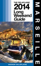 MARSEILLE - The Delaplaine 2014 Long Weekend Guide by Andrew Delaplaine
