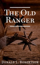 The Old Ranger: A Texas Ranger Short Story by Don Robertson